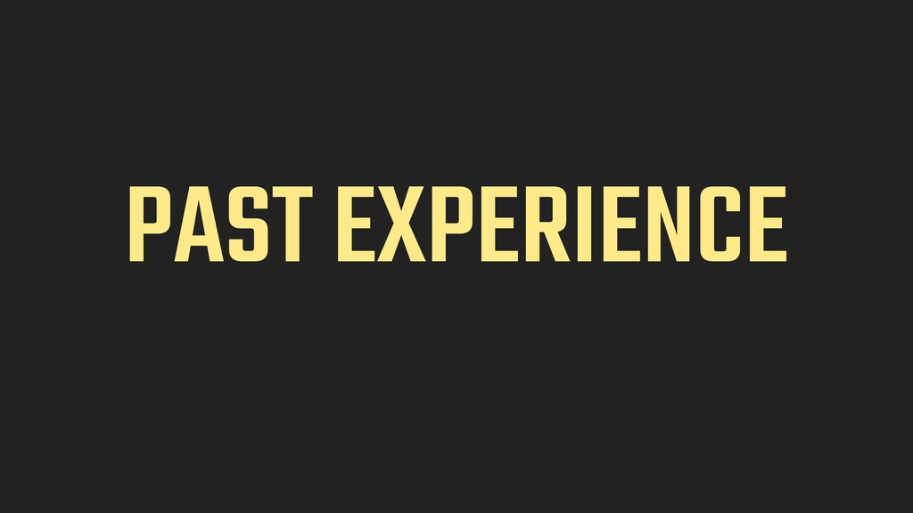 PAST EXPERIENCE