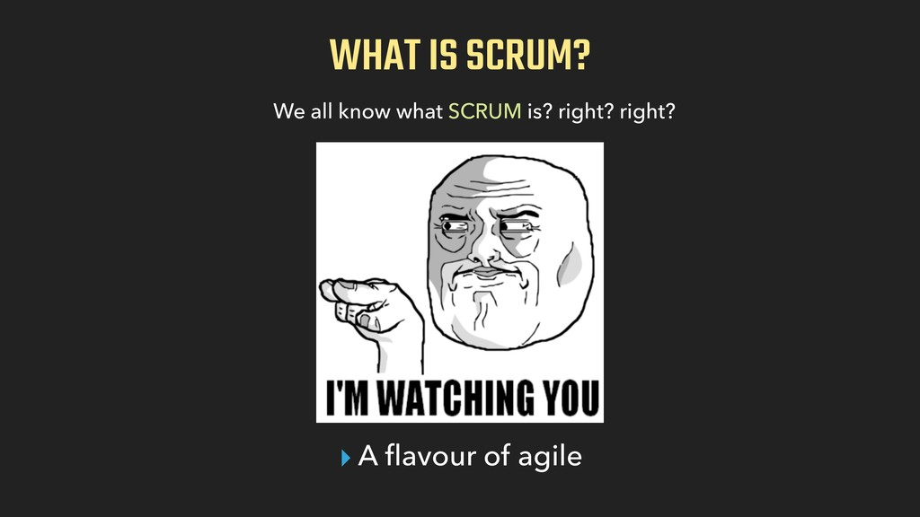 WHAT IS SCRUM? We all know what SCRUM is? right...