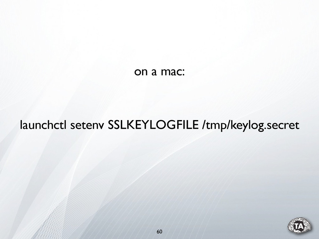 60 launchctl setenv SSLKEYLOGFILE /tmp/keylog.s...