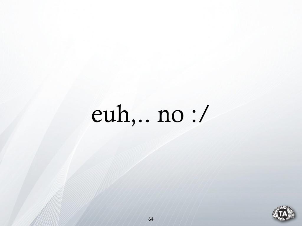 euh,.. no :/ 64
