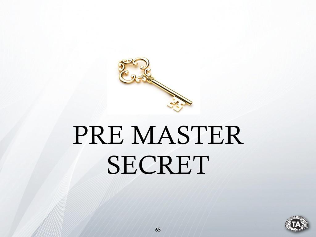 65 PRE MASTER SECRET