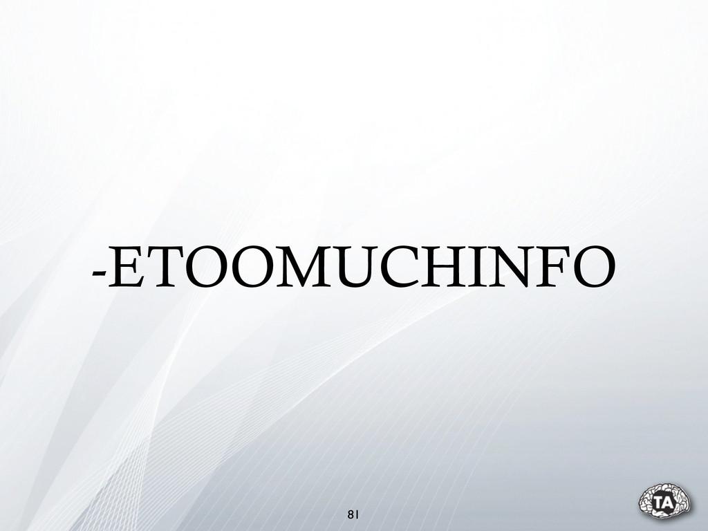 -ETOOMUCHINFO 81