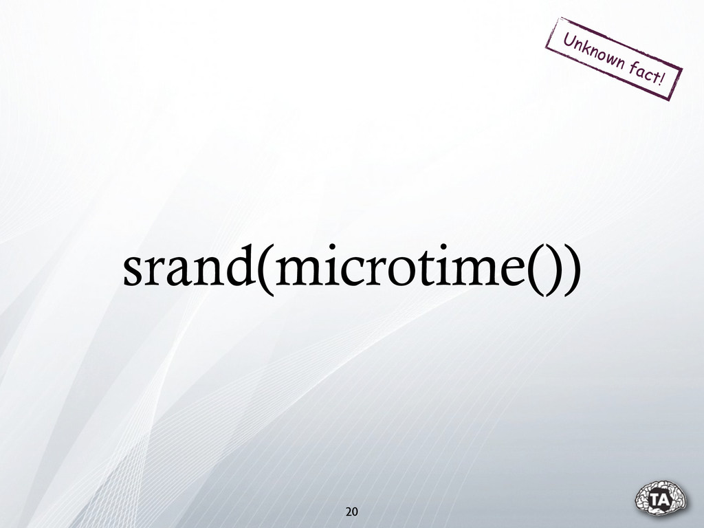 srand(microtime()) 20 Unknown fact!