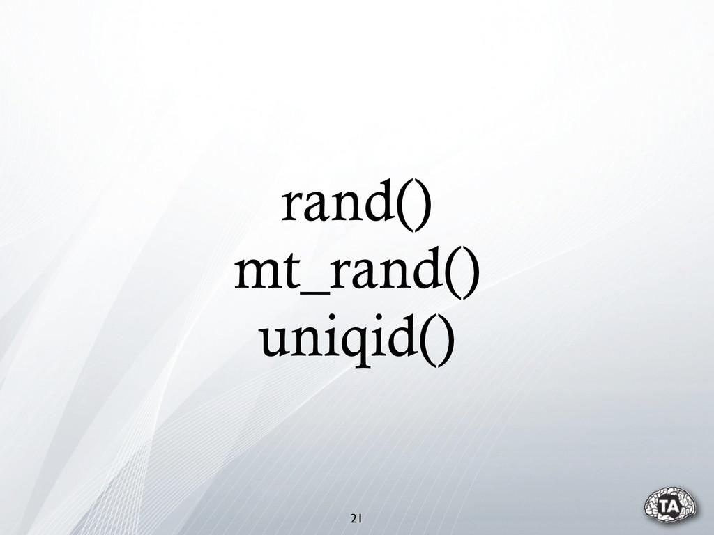 rand() mt_rand() uniqid() 21