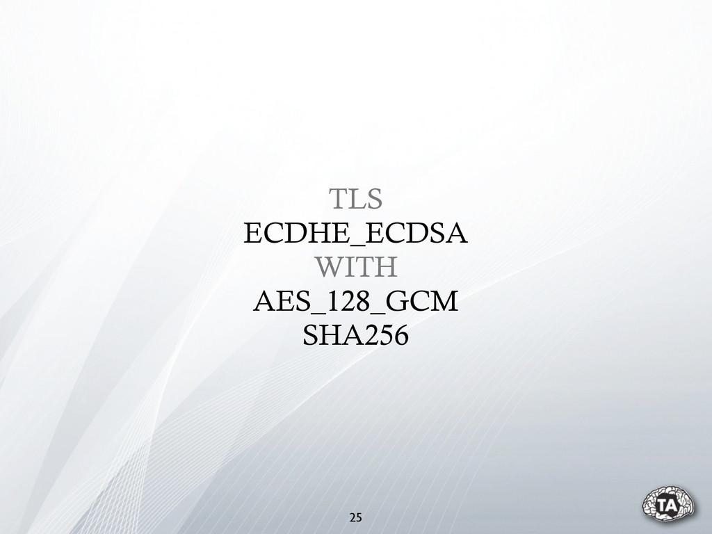 TLS ECDHE_ECDSA WITH AES_128_GCM SHA256 25