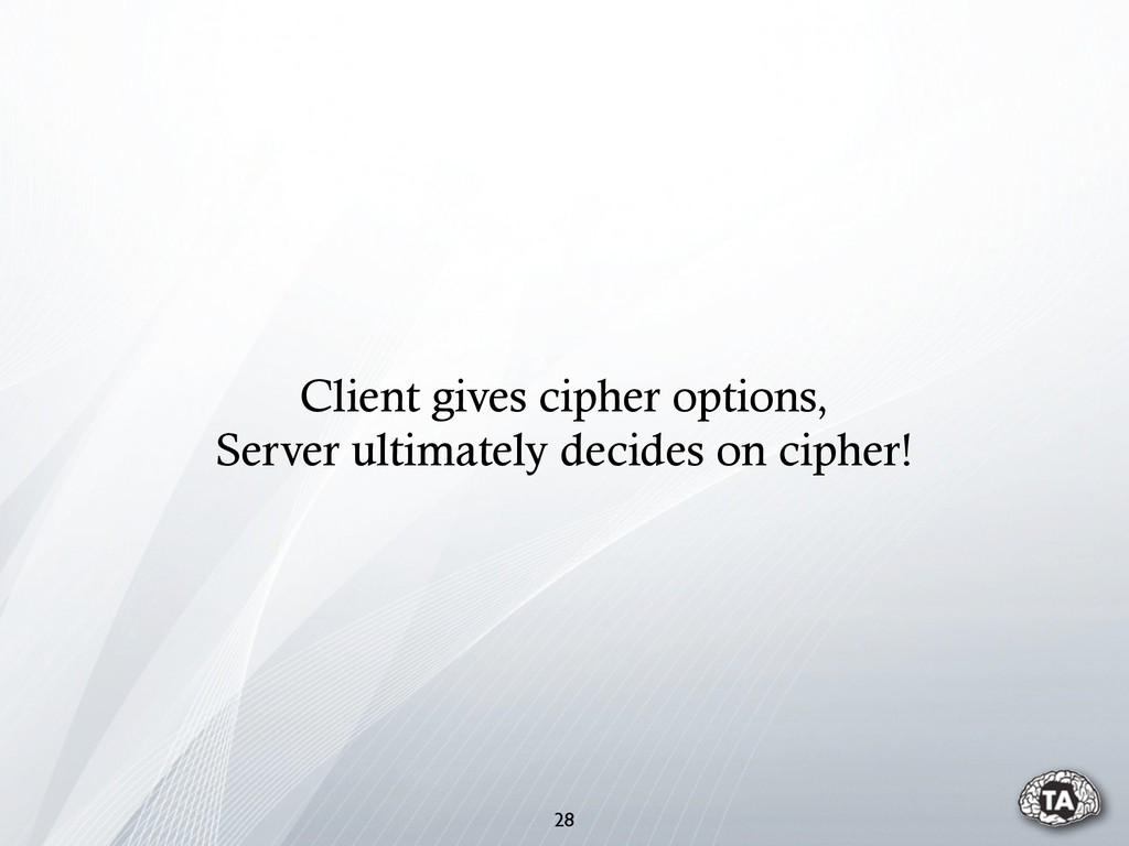 Client gives cipher options, Server ultimately ...