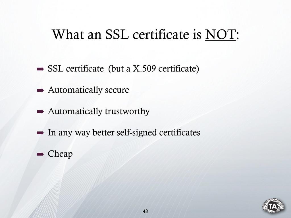 What an SSL certificate is NOT: 43 ➡ SSL certif...