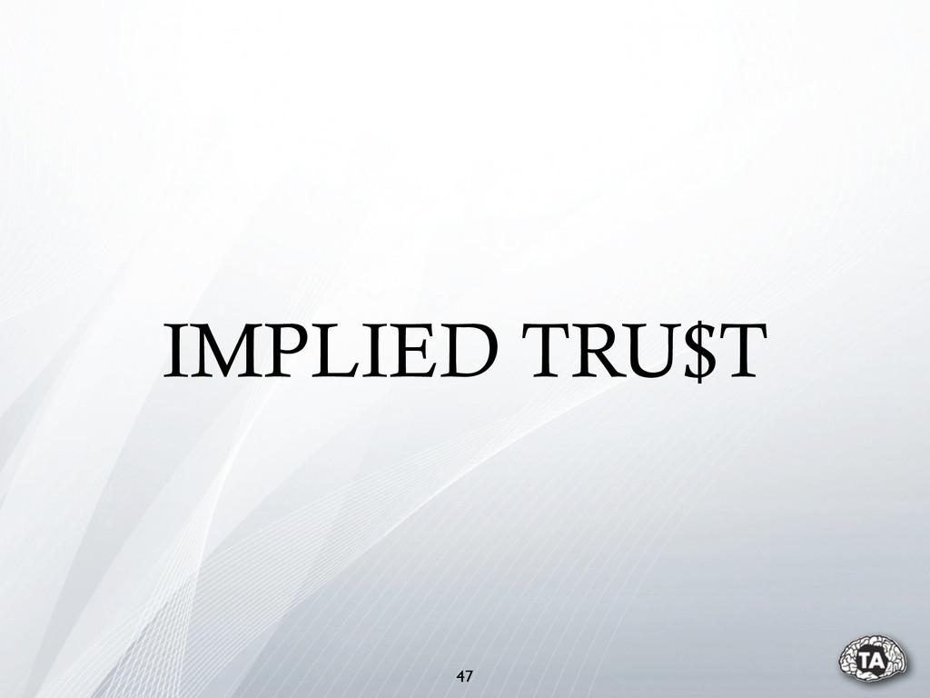 47 IMPLIED TRU$T