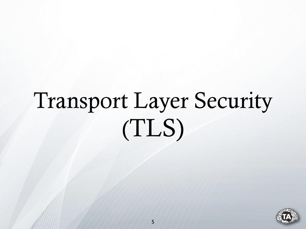 Transport Layer Security (TLS) 5
