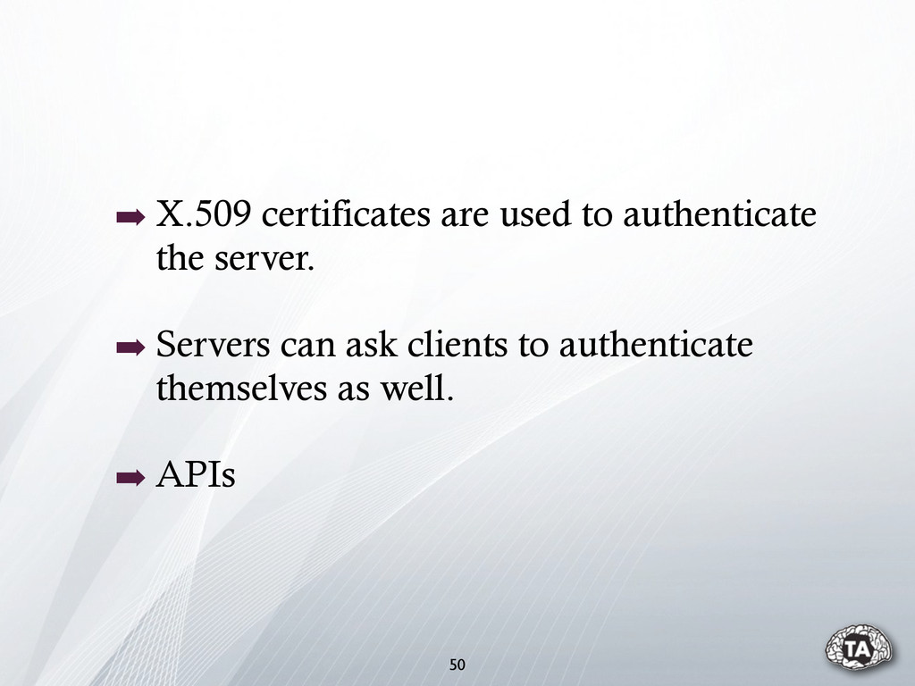 50 ➡ X.509 certificates are used to authenticat...