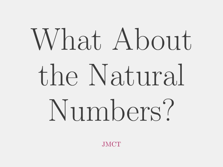 What About the Natural Numbers? JMCT