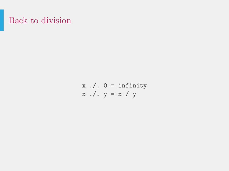 Back to division x ./. 0 = infinity x ./. y = x...