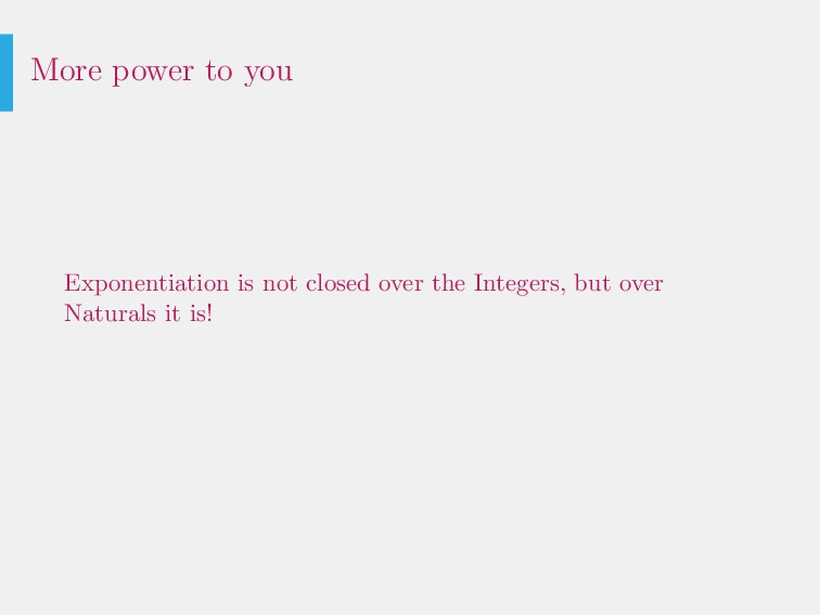 More power to you Exponentiation is not closed ...