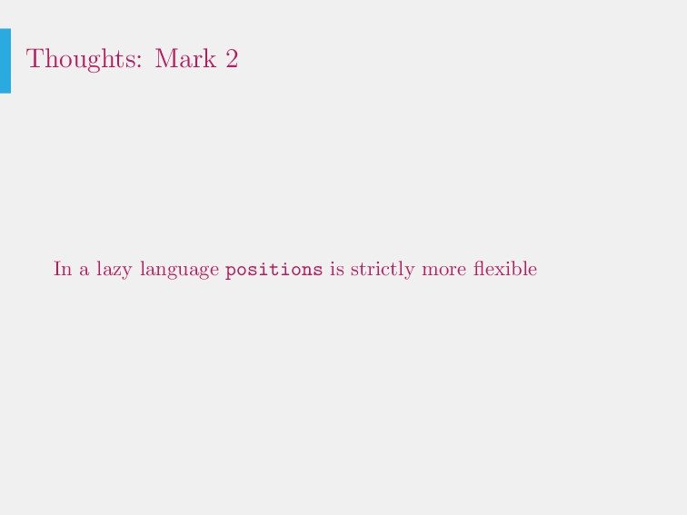 Thoughts: Mark 2 In a lazy language positions i...