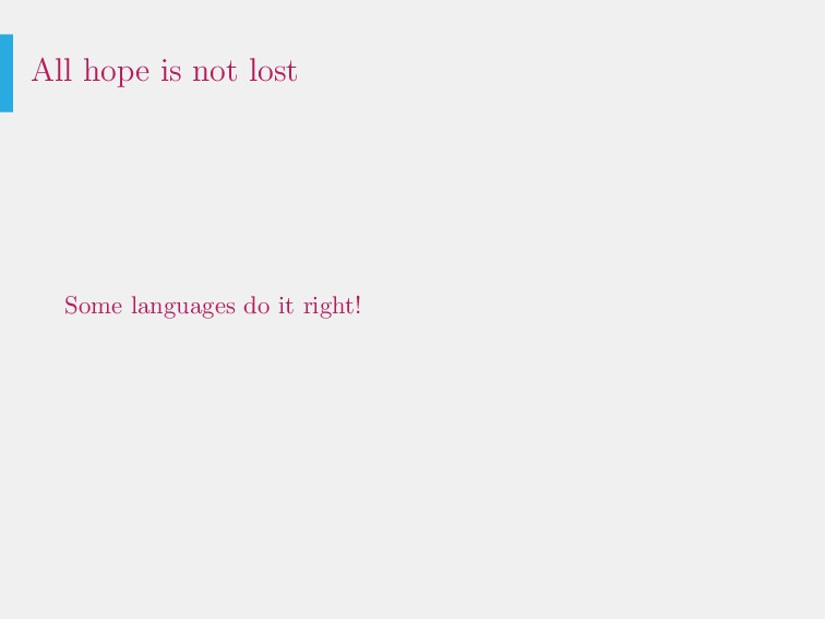 All hope is not lost Some languages do it right!