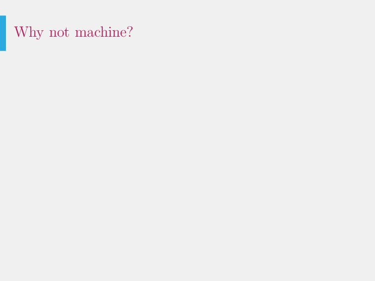 Why not machine?