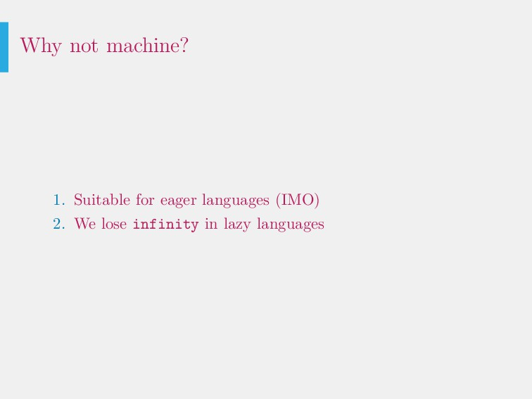 Why not machine? 1. Suitable for eager language...