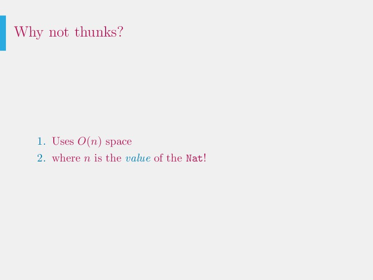 Why not thunks? 1. Uses O(n) space 2. where n i...