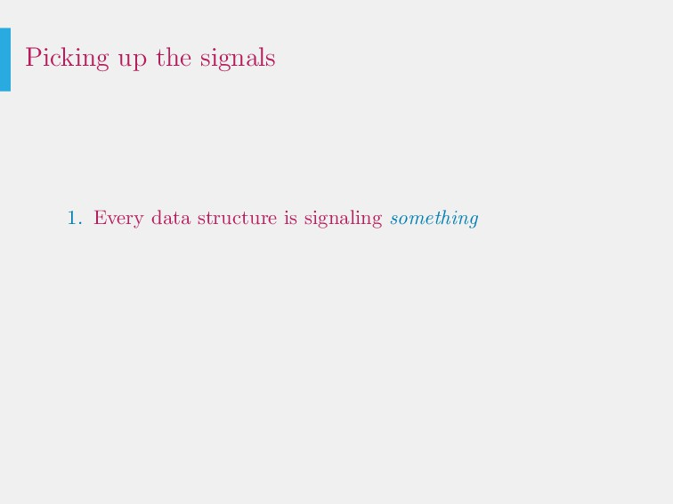 Picking up the signals 1. Every data structure ...