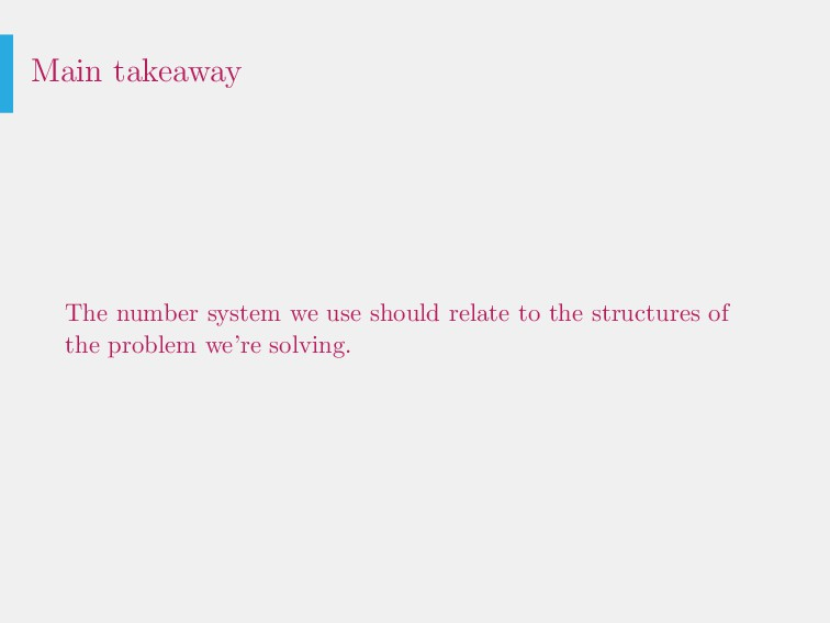 Main takeaway The number system we use should r...