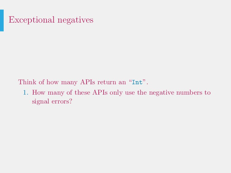 Exceptional negatives Think of how many APIs re...