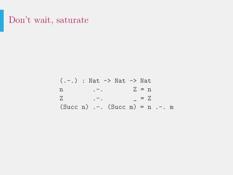 Don't wait, saturate (.-.) : Nat -> Nat -> Nat ...