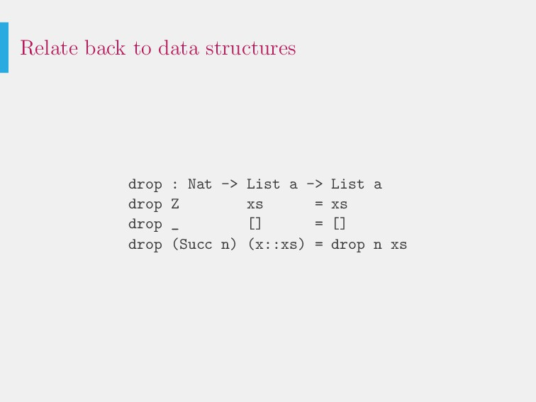 Relate back to data structures drop : Nat -> Li...