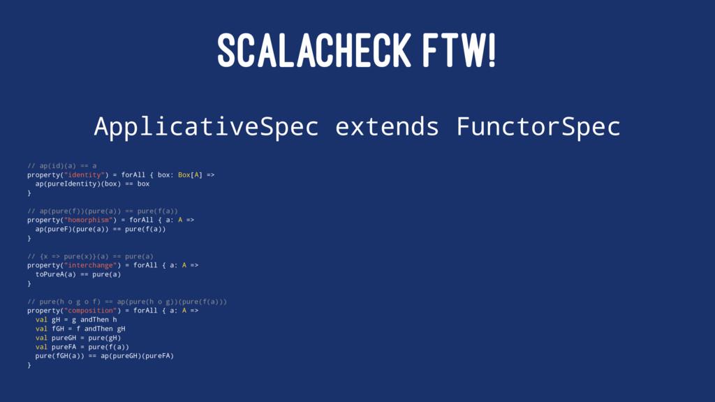 SCALACHECK FTW! ApplicativeSpec extends Functor...