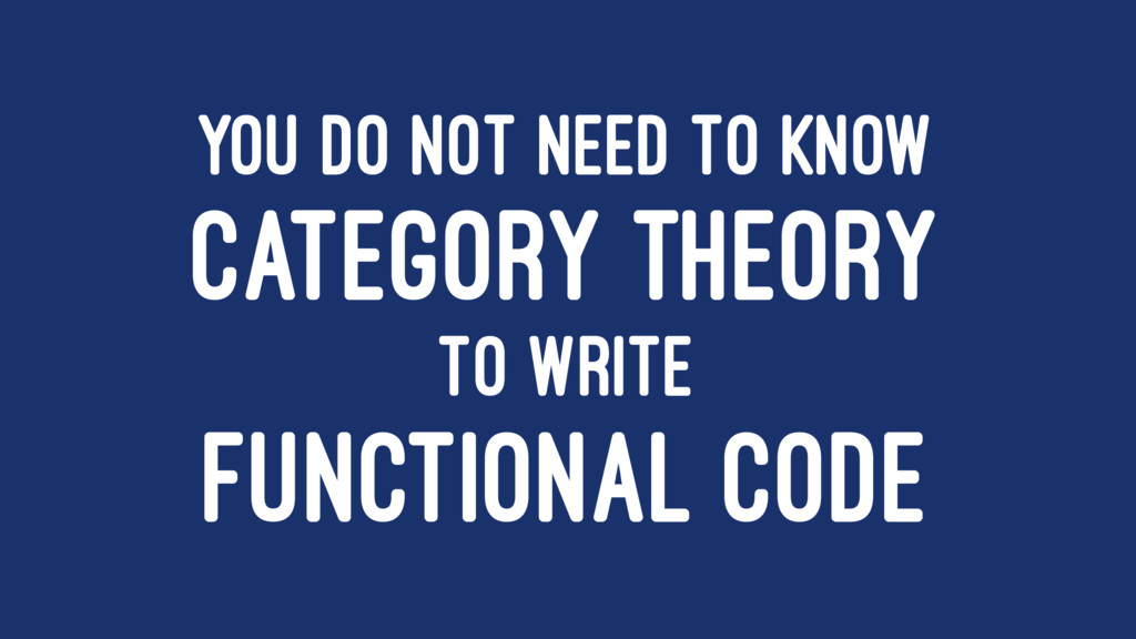 YOU DO NOT NEED TO KNOW CATEGORY THEORY TO WRIT...