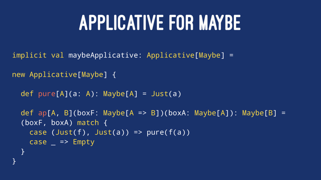 APPLICATIVE FOR MAYBE implicit val maybeApplica...