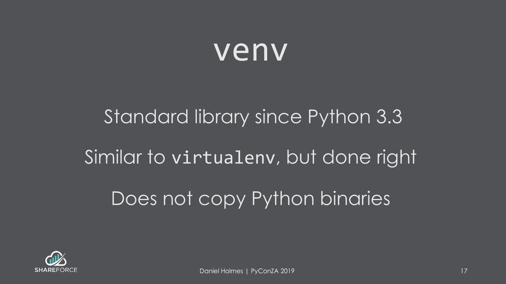 venv Standard library since Python 3.3 Similar ...