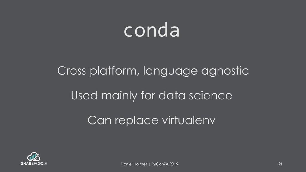 conda Cross platform, language agnostic Used ma...
