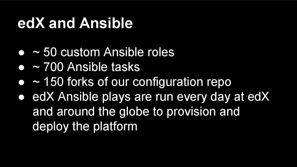 edX and Ansible ● ~ 50 custom Ansible roles ● ~...