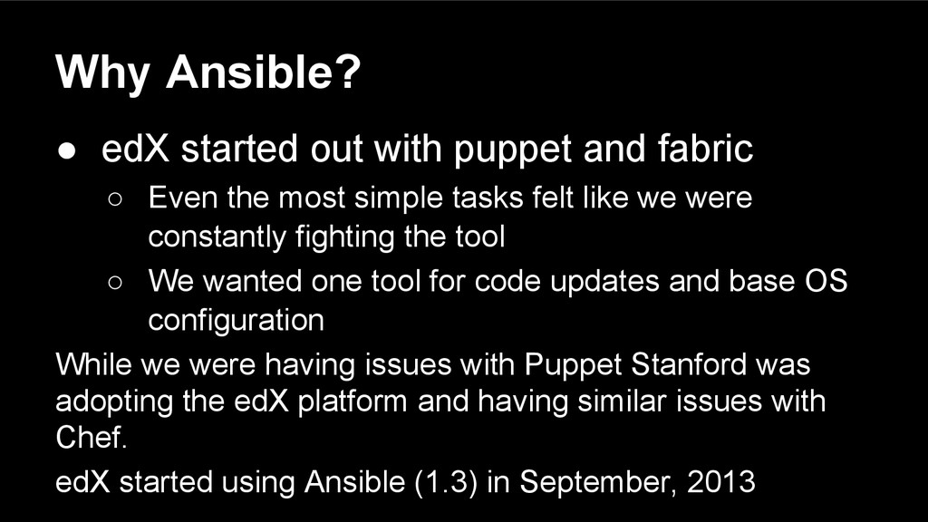 Why Ansible? ● edX started out with puppet and ...