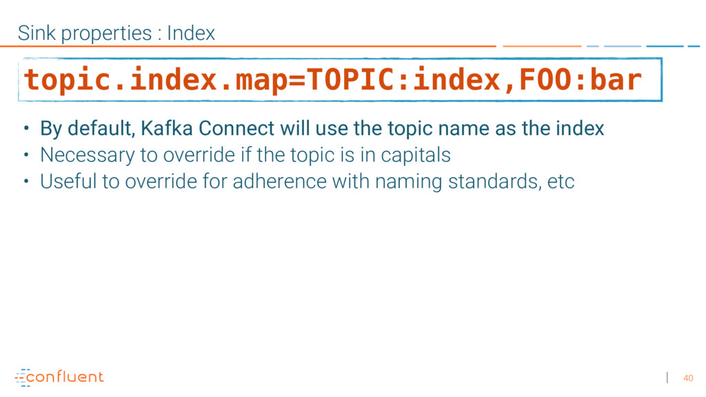 40 Sink properties : Index • By default, Kafka ...