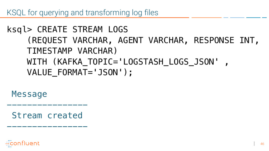 46 KSQL for querying and transforming log files...