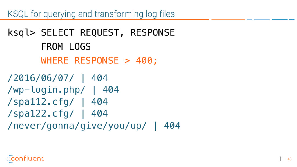 48 KSQL for querying and transforming log files...