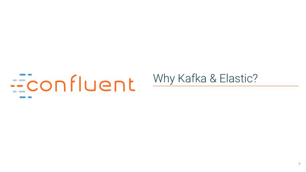 9 Why Kafka & Elastic?