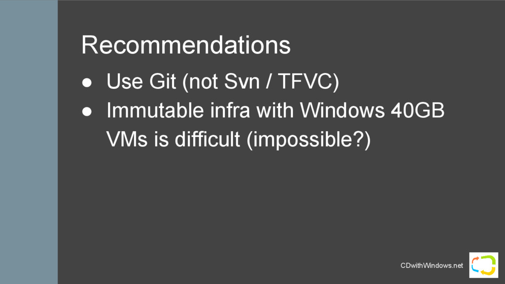 CDwithWindows.net Recommendations ● Use Git (no...