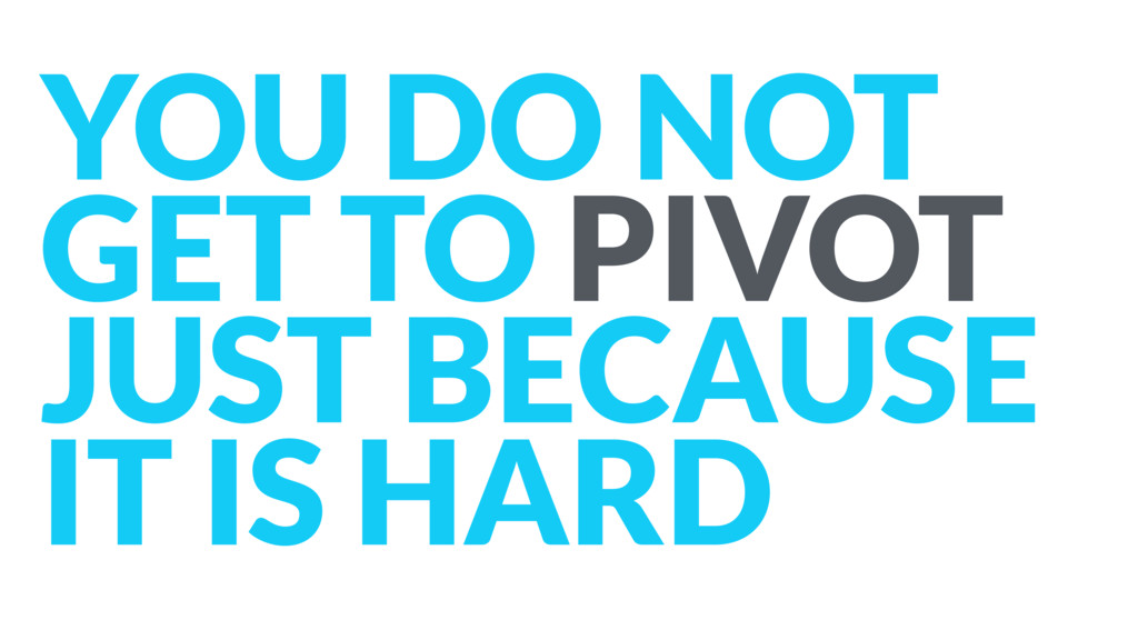 YOU DO NOT GET TO PIVOT JUST BECAUSE
