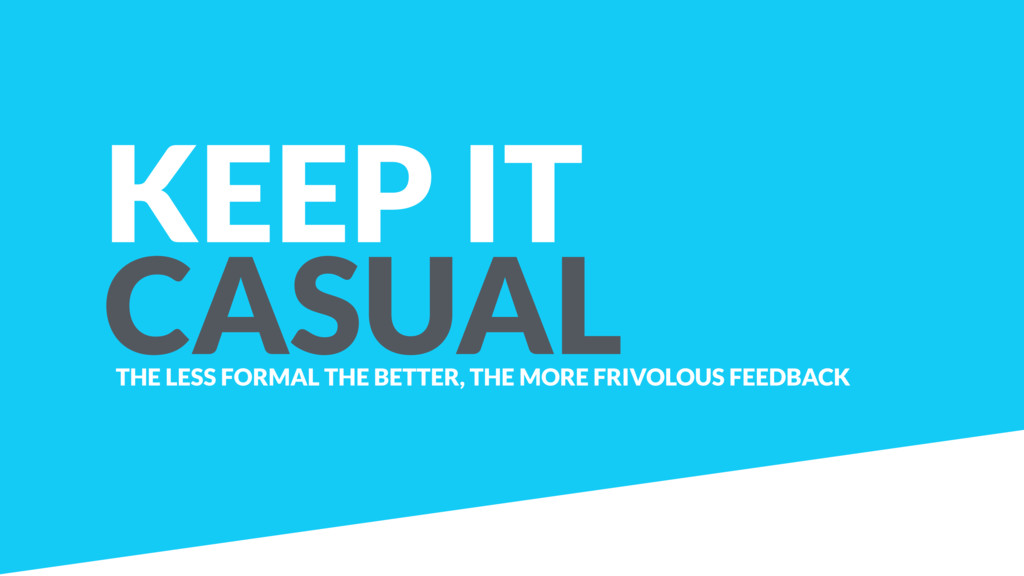 KEEP IT CASUAL THE LESS FORMAL THE BETTER, THE ...