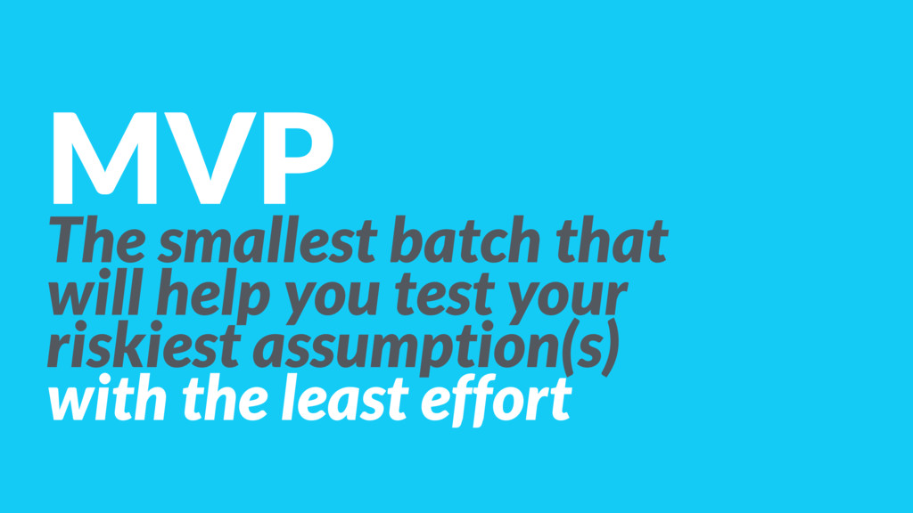 MVP The smallest batch that 