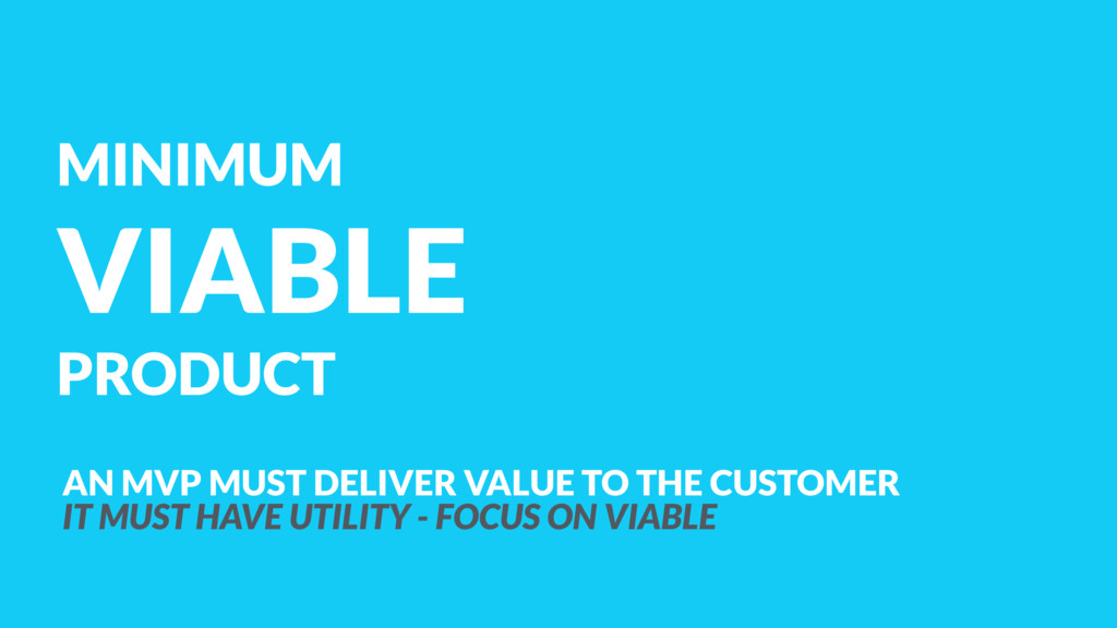 MINIMUM VIABLE PRODUCT AN MVP MUST DELIVER VALU...
