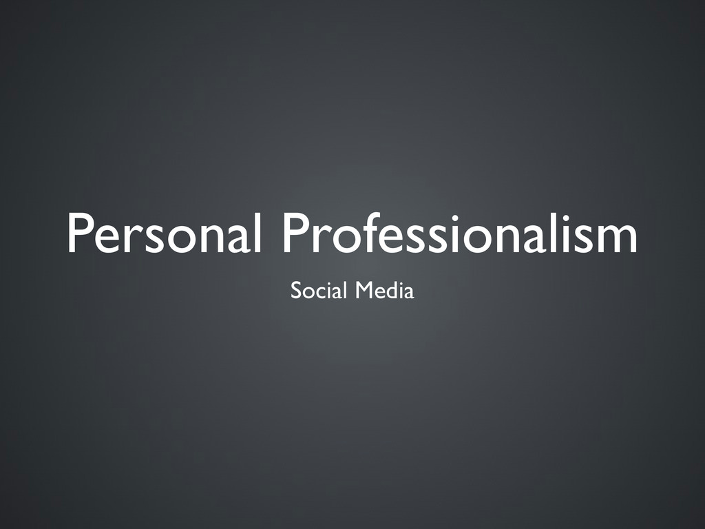 Personal Professionalism Social Media