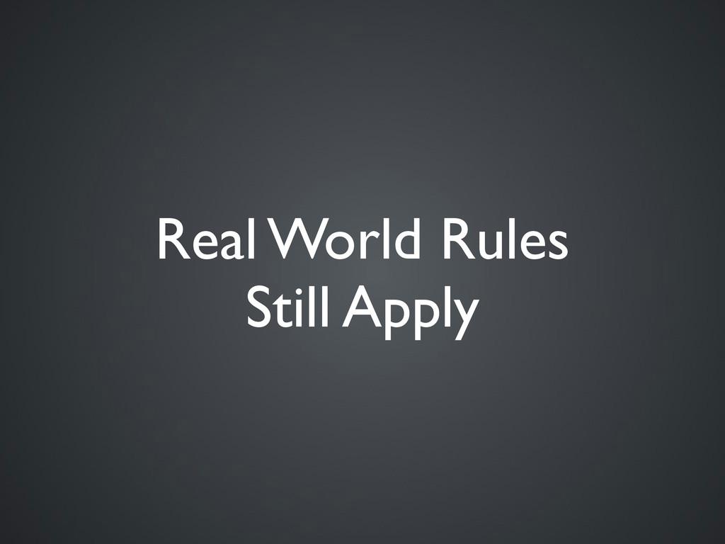 Real World Rules Still Apply
