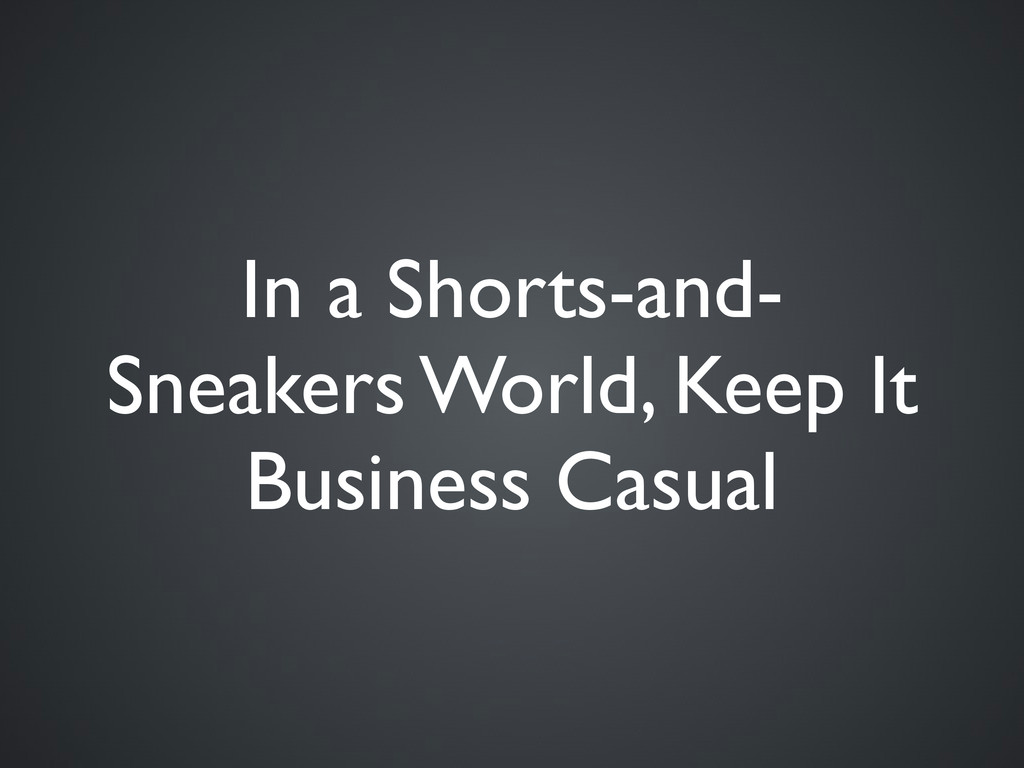 In a Shorts-and- Sneakers World, Keep It Busine...