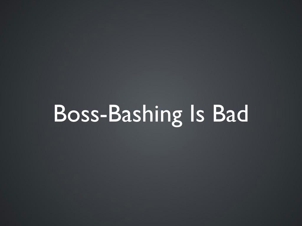 Boss-Bashing Is Bad