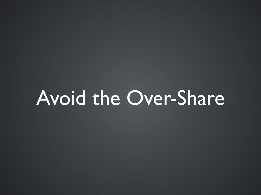 Avoid the Over-Share