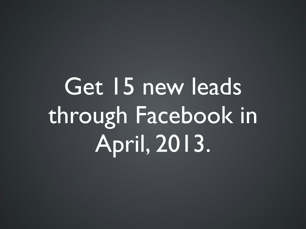 Get 15 new leads through Facebook in April, 201...