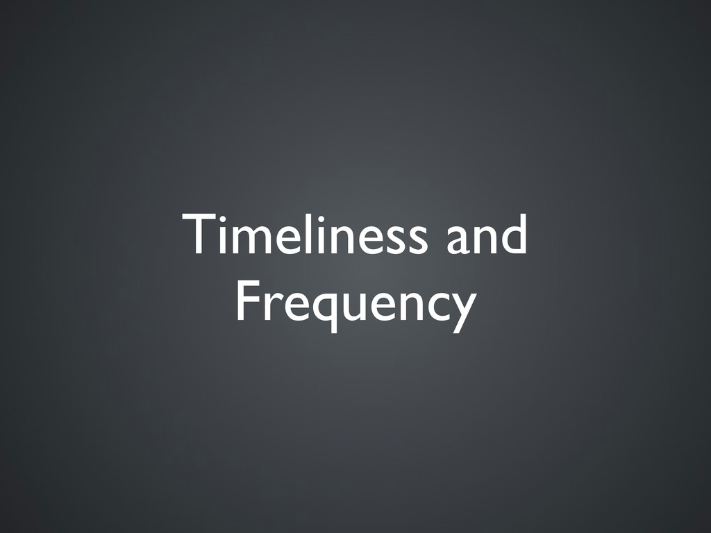 Timeliness and Frequency